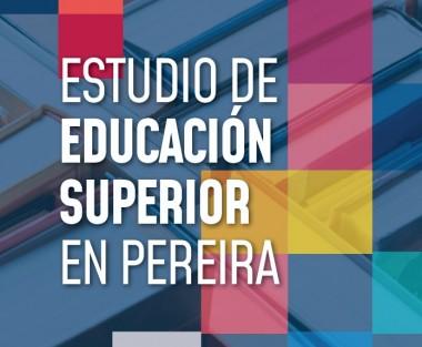 Estudio de Educación Superior en Pereira