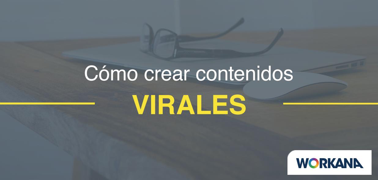 Contenido viral: ¿Qué es, cómo indentificarlo y cómo viralizar contenidos?