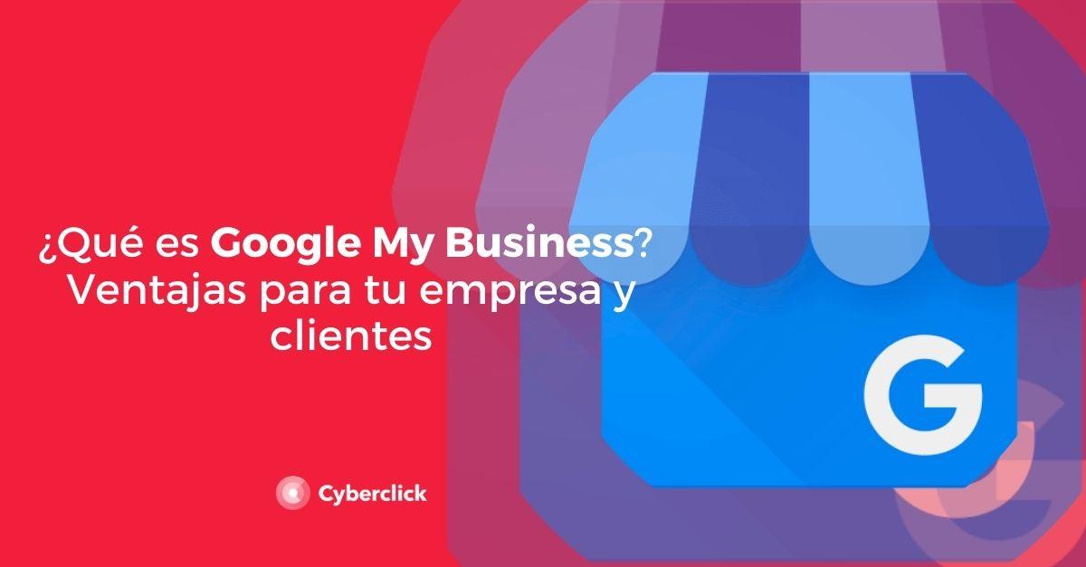 ¿Qué es Google My Business? Ventajas para tu empresa y clientes